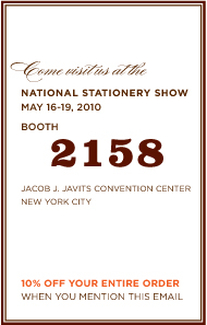 Come Join us at the NATIONAL STATIONERY SHOW MAY 16-19, 2010 BOOTH  2158 JACOB J. JAVITS CONVENTION CENTER NEW YORK CITY